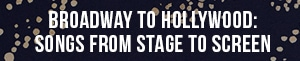 Broadway To Hollywood: Songs From Stage to Screen